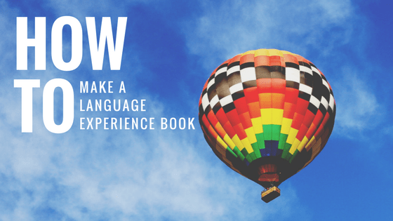 "Image of hot air balloon and text ""How to make a language experience book"""