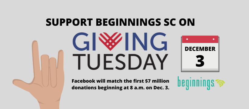 Support Beginnings SC on Giving Tuesday. Dec 3. Facebook will match the first $7 million donations starting at 8am.
