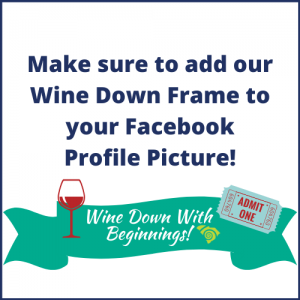 Make sure to add our Wine Down Frame to your Facebook Profile Picture!